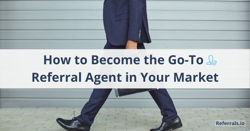 referral agent go to in the market